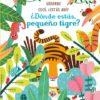 ¿Dónde estás pequeño tigre?