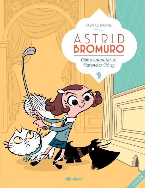ASTRID BROMURO 1. Cómo aniquilar al Ratoncito Pérez