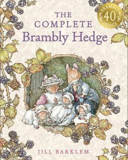 The Complete Brambly Hedge (40th Anniversary edition)
