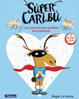 Súper Caribú 1. Los superhéroes también se enamoran