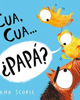 Cua, cua…¿Papá?
